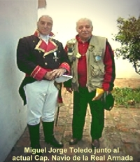Miguel Jorge Toledo en compañía del actual Capitan de Navío de la Real Armada Don SANTIAGO DE LINIERS Y BREMOND (Norberto LASALLE, quien personifica a Liniers en la recreación del bicentenario)