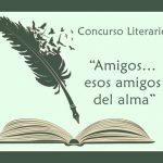 """Concurso Histórico Literario tema """"Amigos… esos amigos del alma"""""""